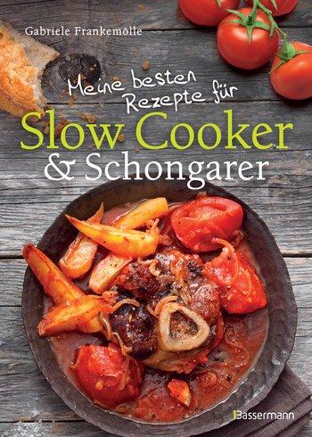 Meine besten Rezepte für den Slow Cooker & Schongarer von Gabriele Frankemölle