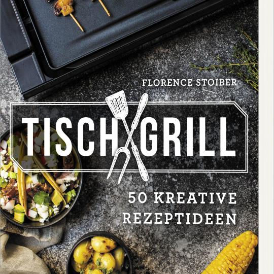 Tischgrill – 50 kreative Rezeptideen
