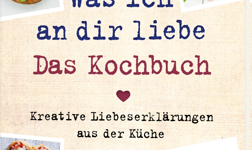 Was ich an dir liebe – Das Kochbuch